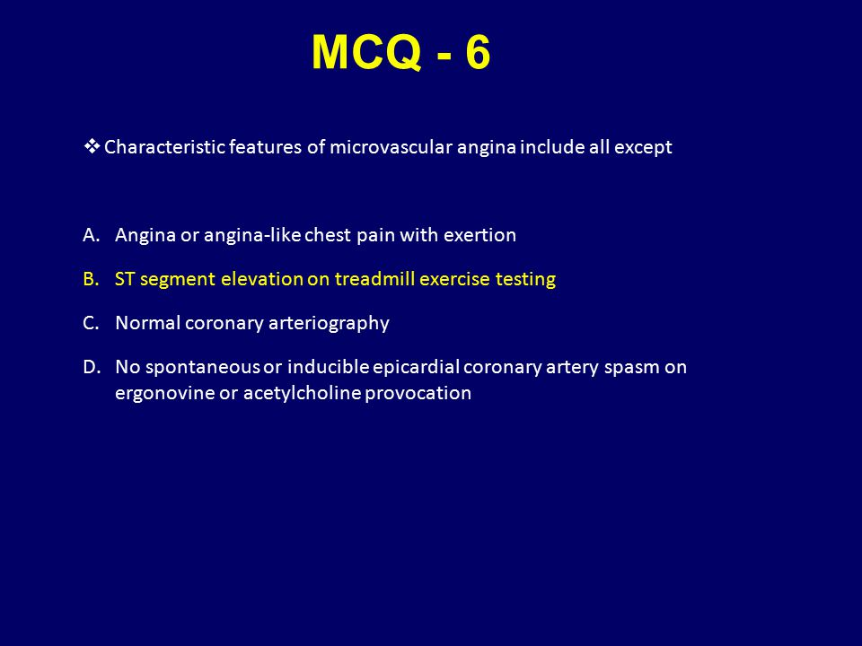 MCQ - 6 Characteristic features of microvascular angina include all except. Angina or angina-like chest pain with exertion.