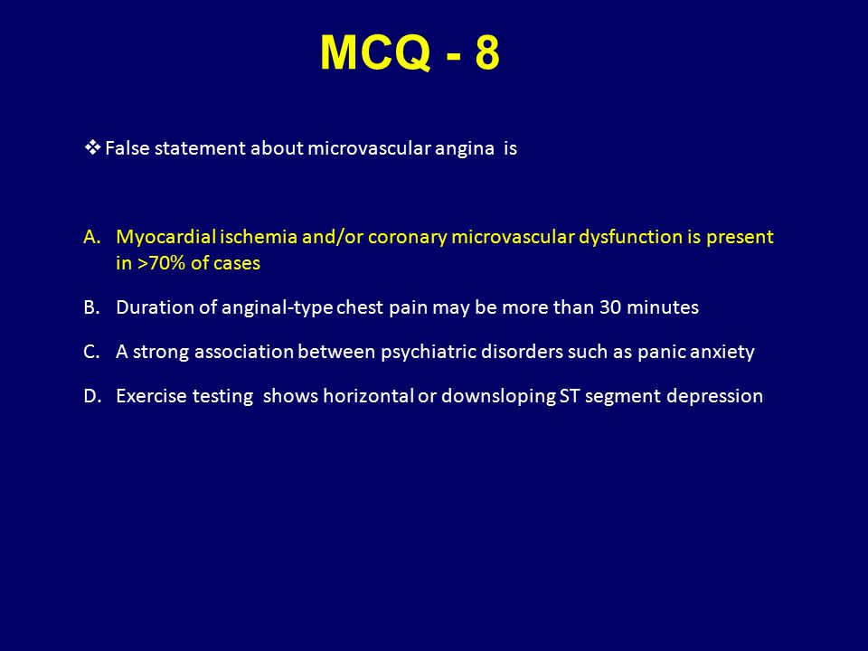 MCQ - 8 False statement about microvascular angina is