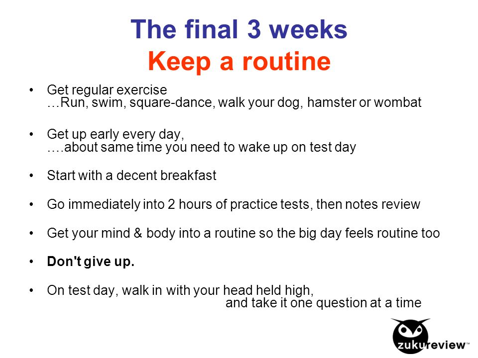 The final 3 weeks Keep a routine