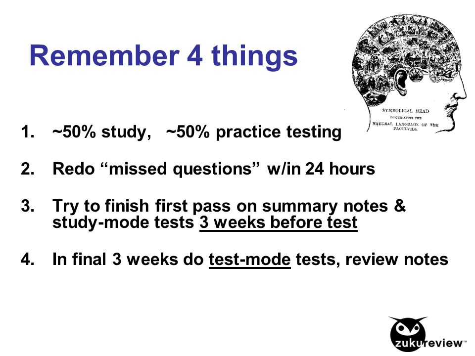 Remember 4 things ~50% study, ~50% practice testing