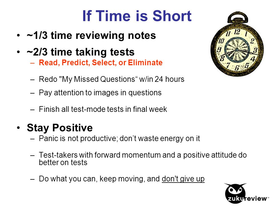 If Time is Short ~1/3 time reviewing notes ~2/3 time taking tests