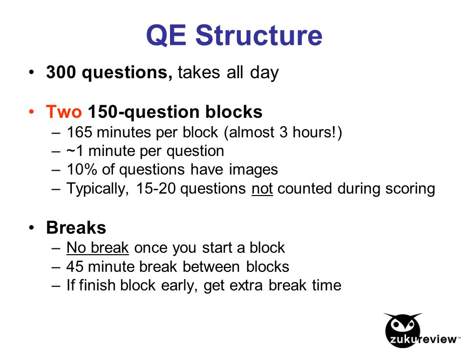 QE Structure 300 questions, takes all day Two 150-question blocks