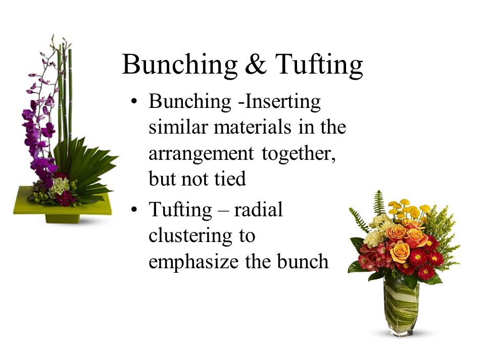Bunching & Tufting Bunching -Inserting similar materials in the arrangement together, but not tied.