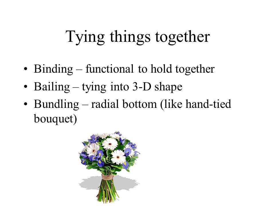 Tying things together Binding – functional to hold together