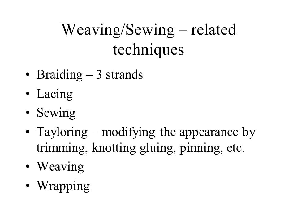 Weaving/Sewing – related techniques
