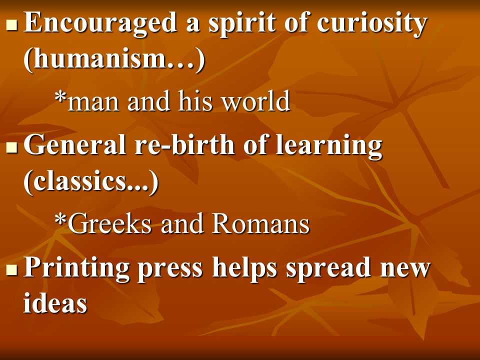 Encouraged a spirit of curiosity (humanism…)