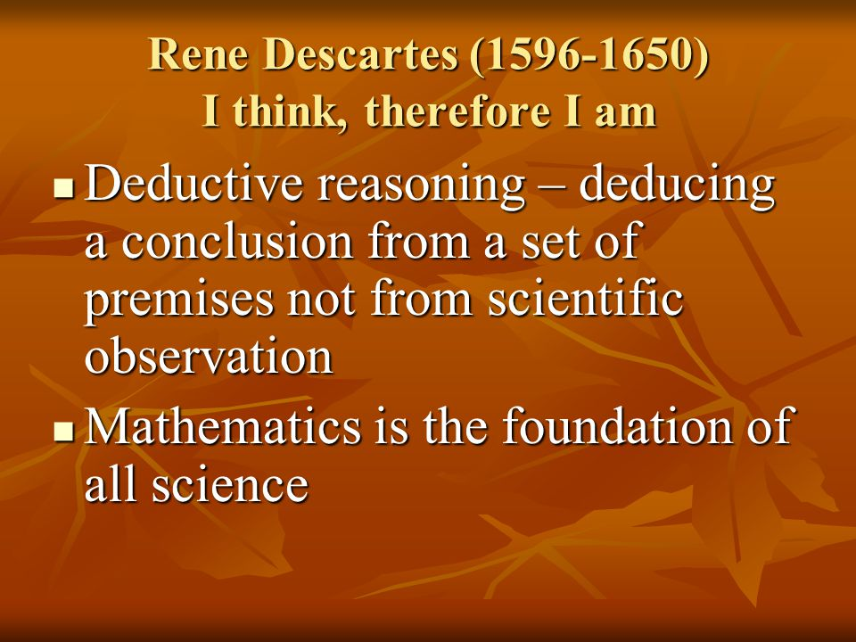 Rene Descartes (1596-1650) I think, therefore I am