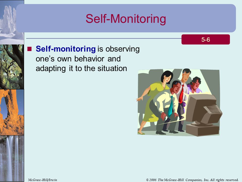 Self-Monitoring 5-6. Self-monitoring is observing one's own behavior and adapting it to the situation.
