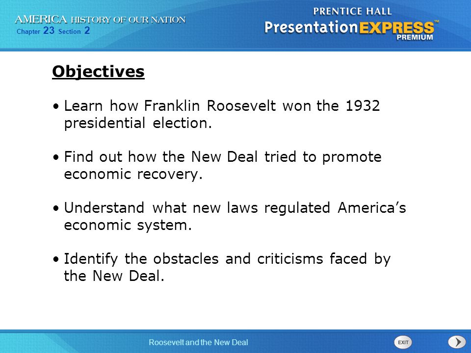 Objectives Learn how Franklin Roosevelt won the 1932 presidential election. Find out how the New Deal tried to promote economic recovery.