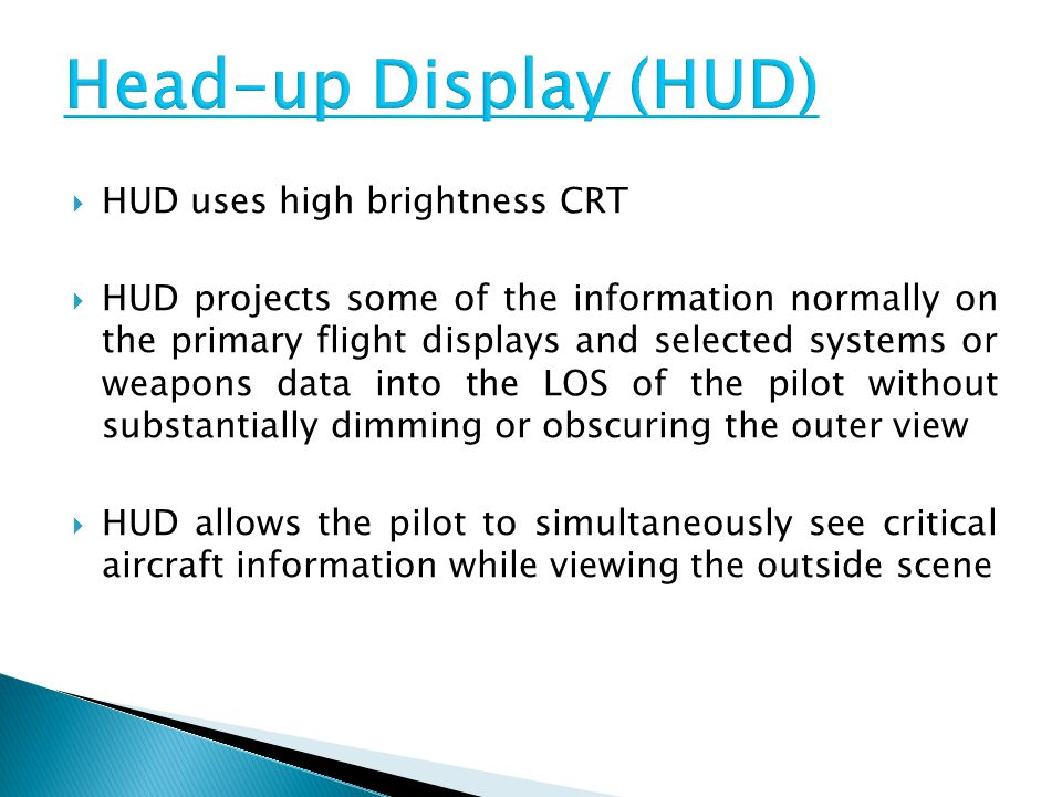 Head-up Display (HUD) HUD uses high brightness CRT