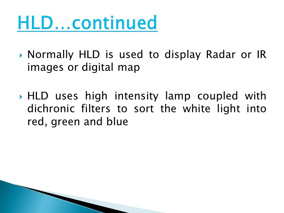 HLD…continued Normally HLD is used to display Radar or IR images or digital map.