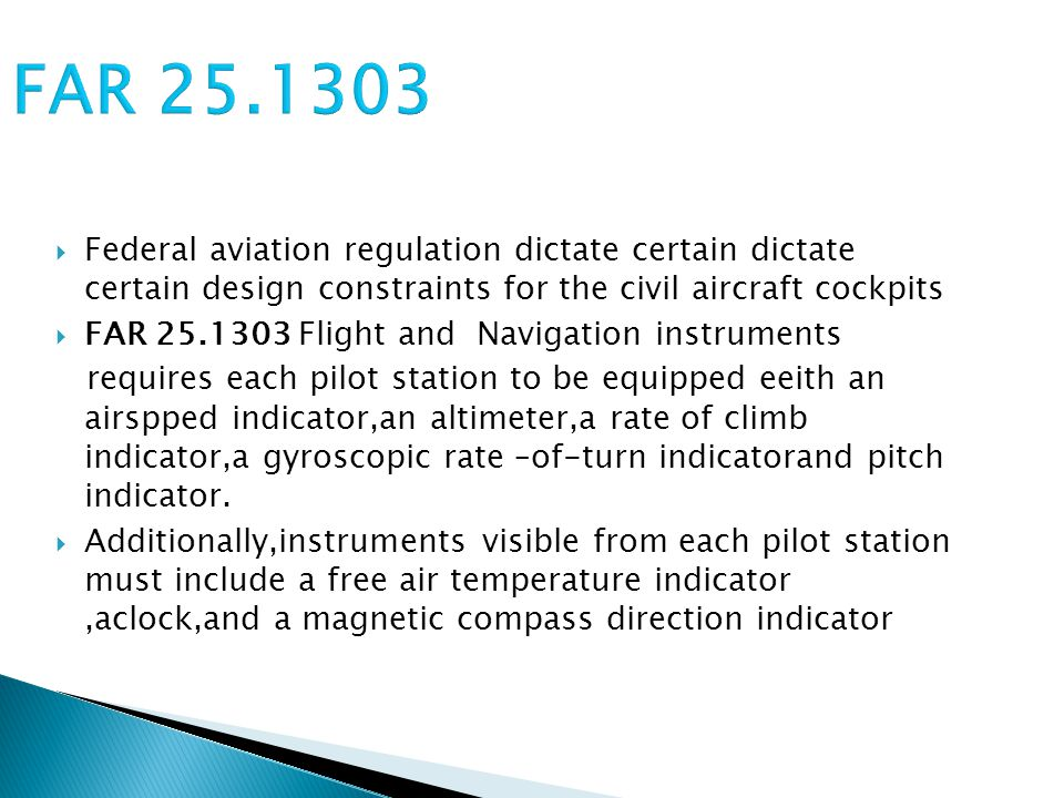 FAR 25.1303 Federal aviation regulation dictate certain dictate certain design constraints for the civil aircraft cockpits.