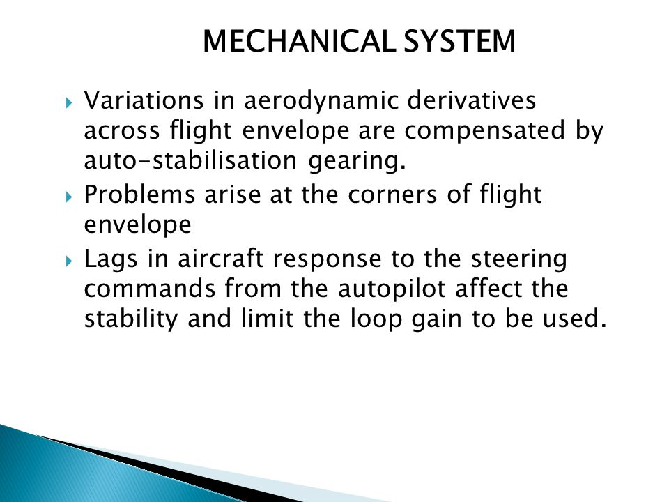 MECHANICAL SYSTEM Variations in aerodynamic derivatives across flight envelope are compensated by auto-stabilisation gearing.