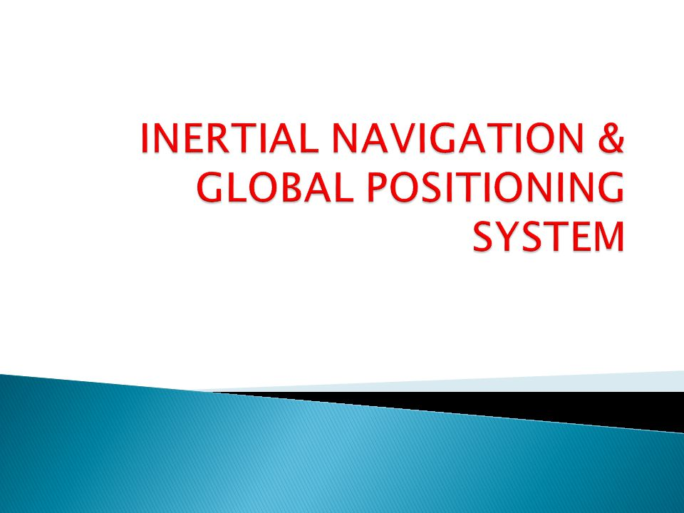 INERTIAL NAVIGATION & GLOBAL POSITIONING SYSTEM