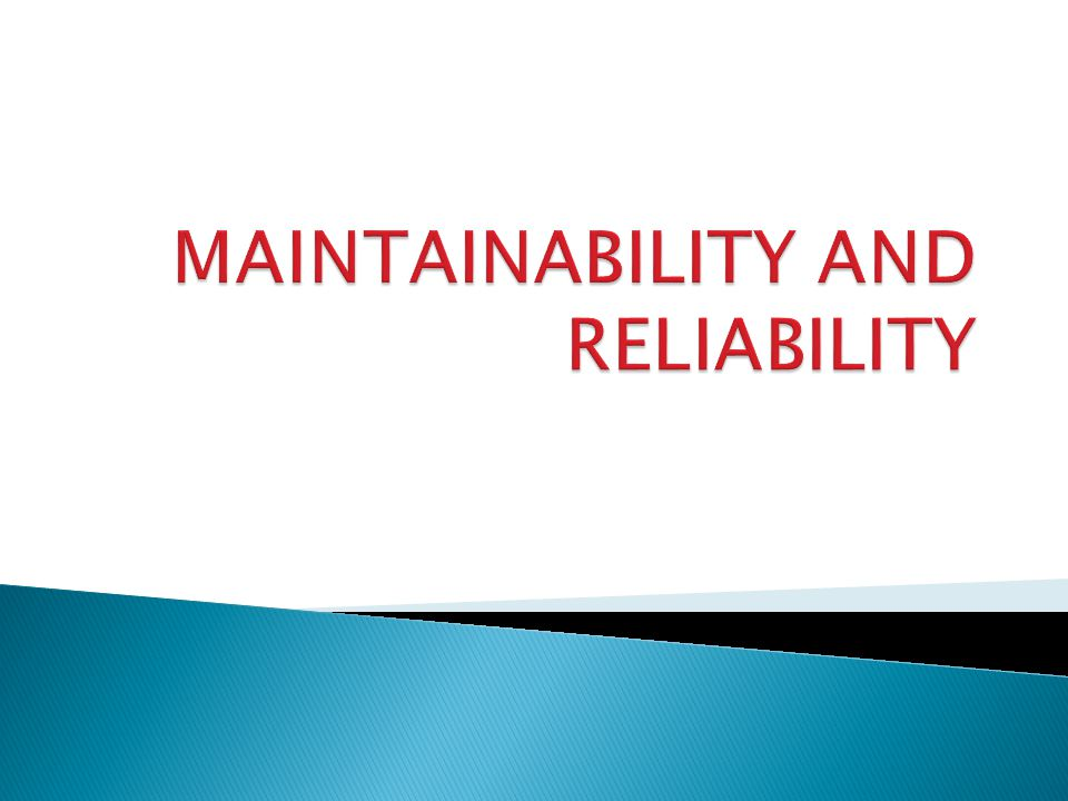 MAINTAINABILITY AND RELIABILITY