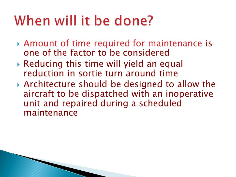 When will it be done Amount of time required for maintenance is one of the factor to be considered.