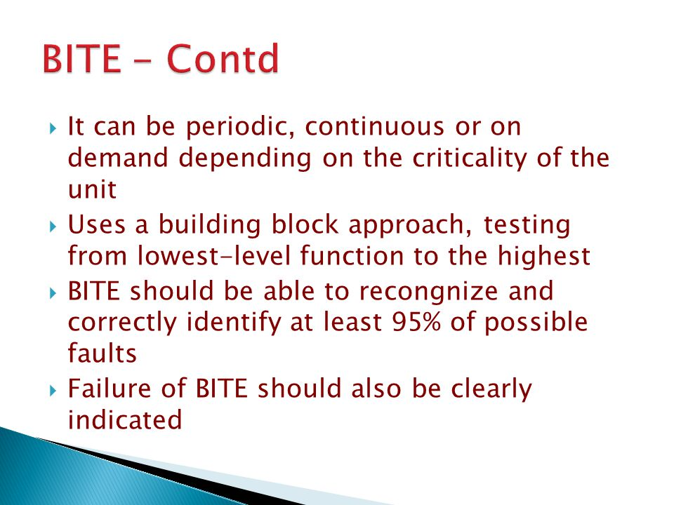 BITE - Contd It can be periodic, continuous or on demand depending on the criticality of the unit.