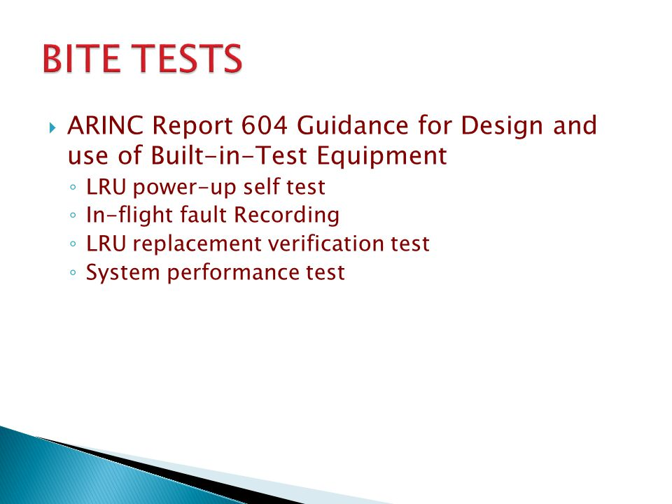 BITE TESTS ARINC Report 604 Guidance for Design and use of Built-in-Test Equipment. LRU power-up self test.