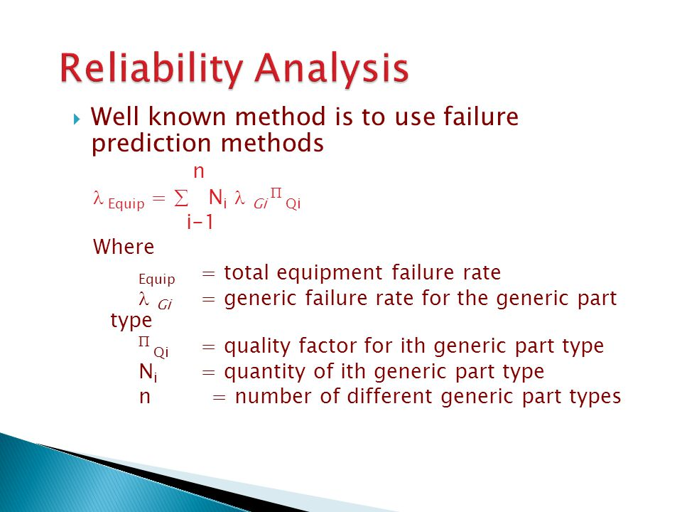 Reliability Analysis Well known method is to use failure prediction methods. n.  Equip =  Ni  Gi  Qi.