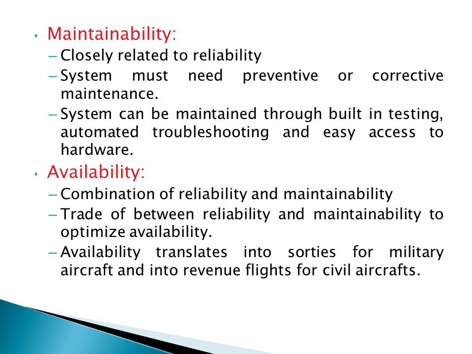 Maintainability: Availability: Closely related to reliability
