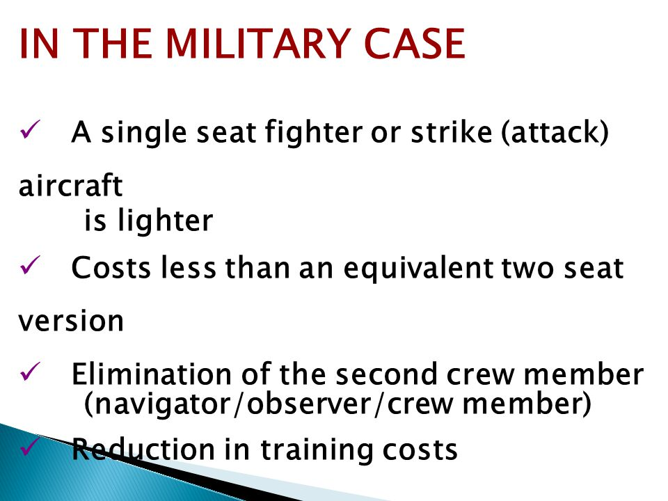 IN THE MILITARY CASE A single seat fighter or strike (attack) aircraft