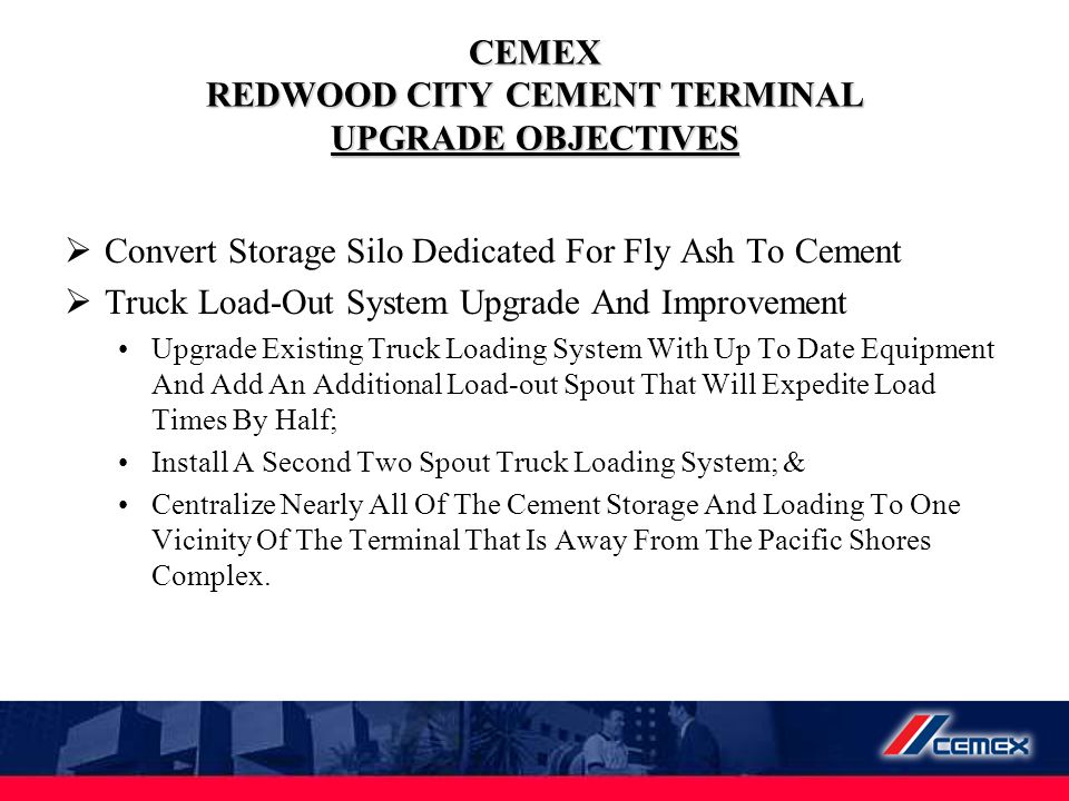 CEMEX REDWOOD CITY CEMENT TERMINAL UPGRADE OBJECTIVES