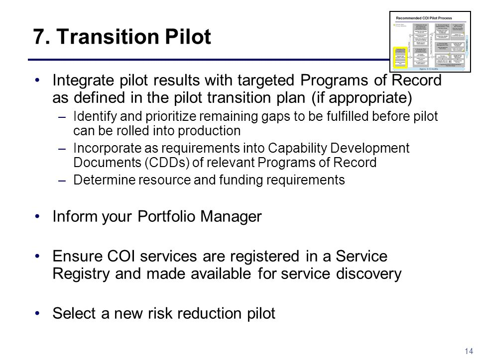 7. Transition Pilot Integrate pilot results with targeted Programs of Record as defined in the pilot transition plan (if appropriate)