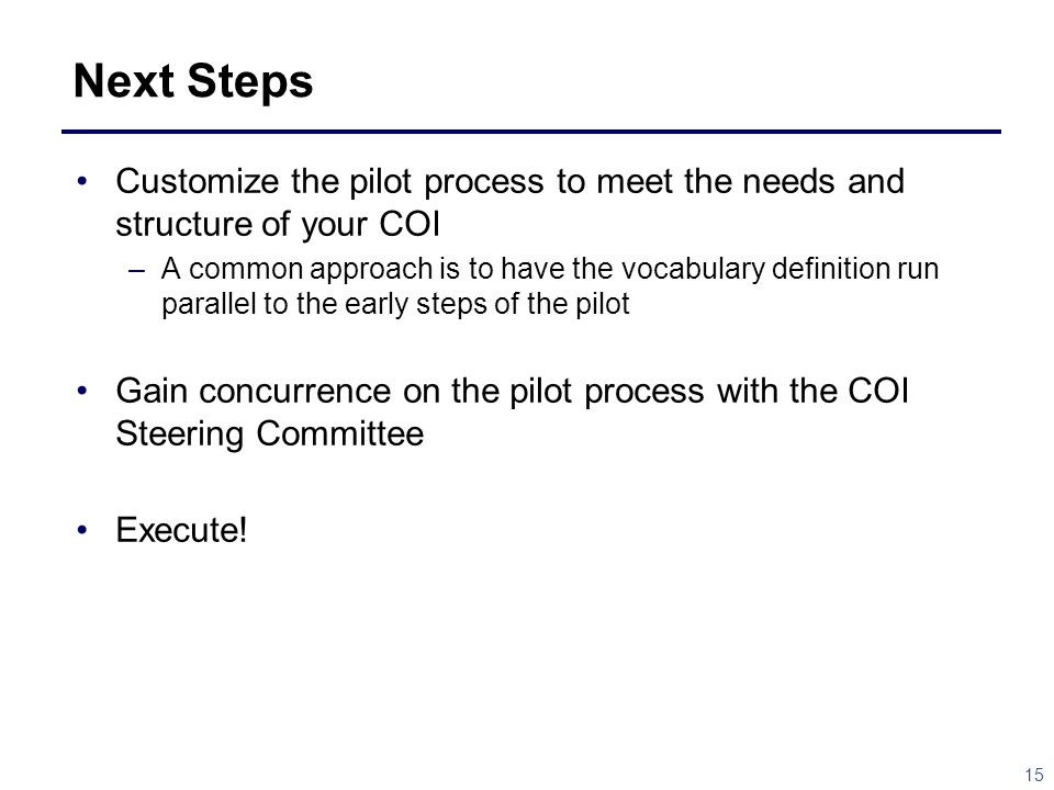 Next Steps Customize the pilot process to meet the needs and structure of your COI.