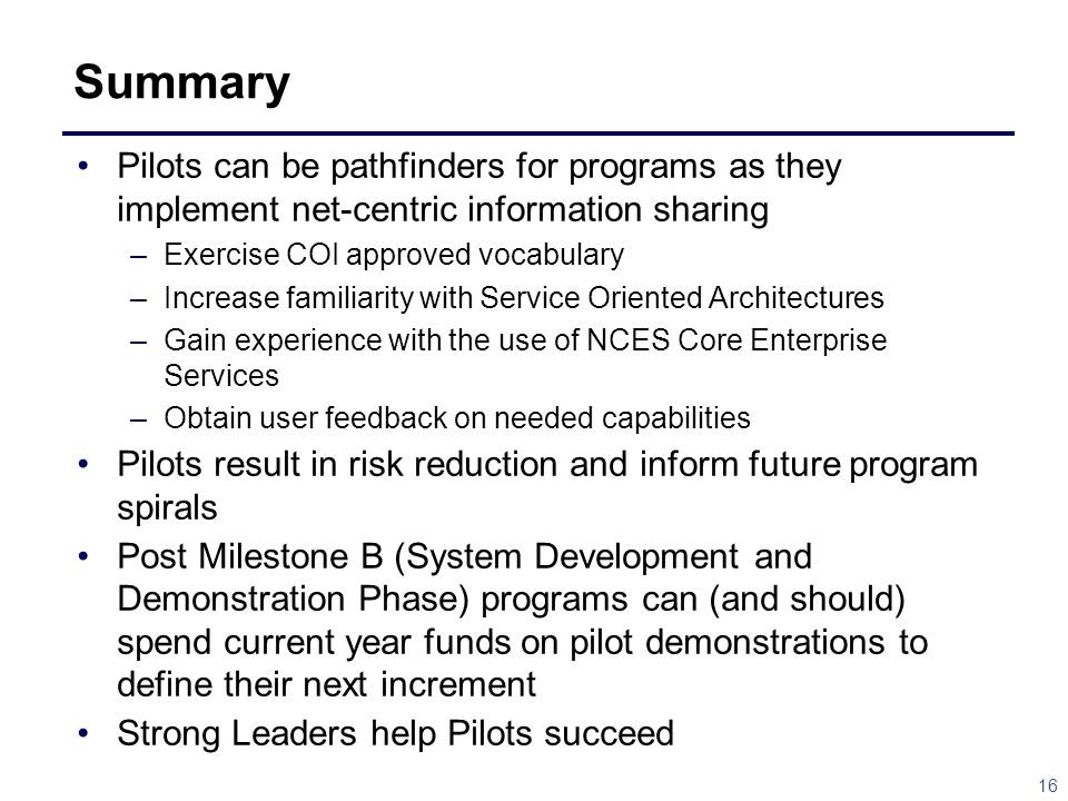 Summary Pilots can be pathfinders for programs as they implement net-centric information sharing. Exercise COI approved vocabulary.