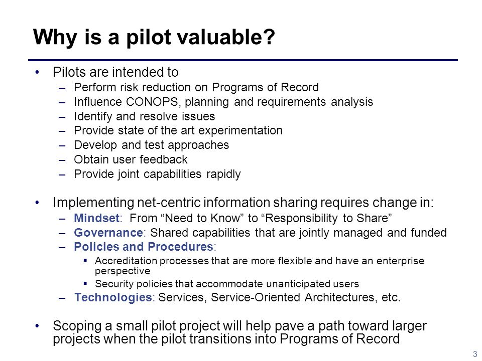 Why is a pilot valuable Pilots are intended to
