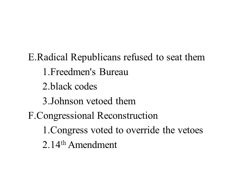 E.Radical Republicans refused to seat them