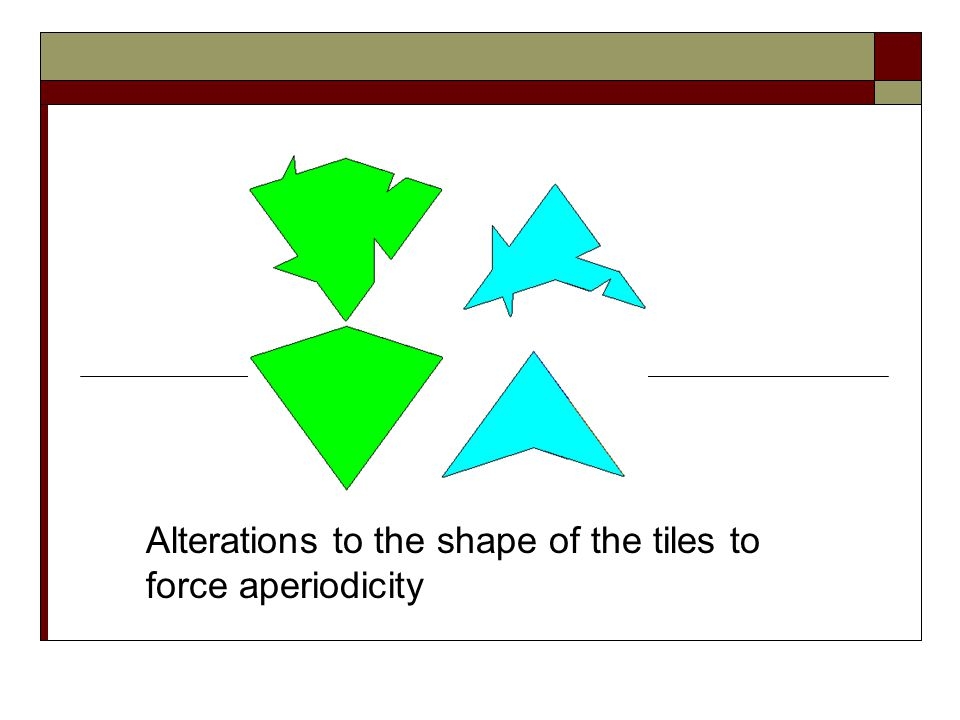 Alterations to the shape of the tiles to force aperiodicity