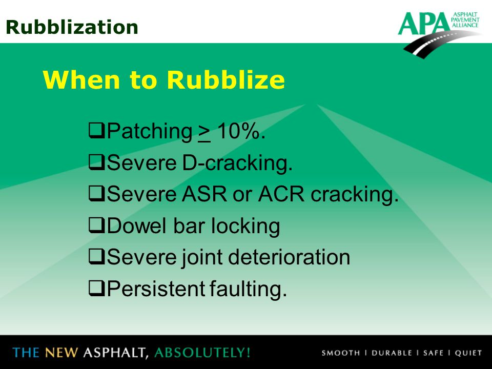 When to Rubblize Patching > 10%. Severe D-cracking.