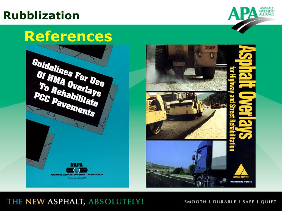 References There are a number of excellent references on rubblization, two of which are available from NAPA and the Asphalt Institute.