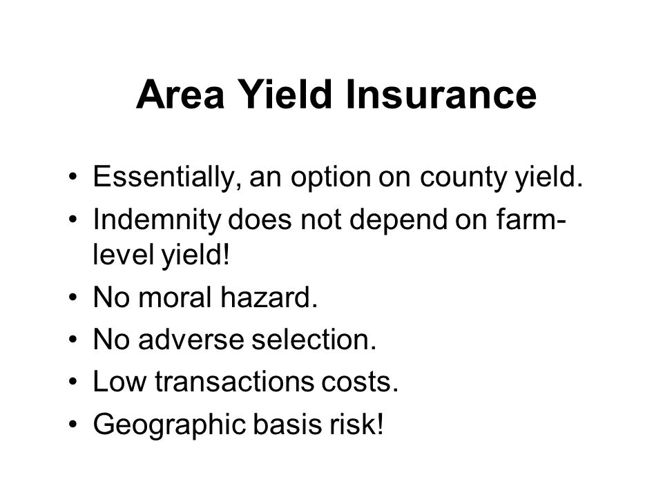 Area Yield Insurance Essentially, an option on county yield.