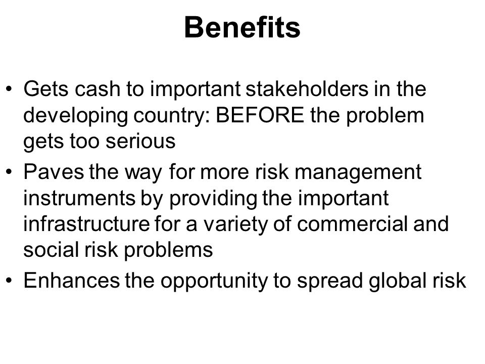 Benefits Gets cash to important stakeholders in the developing country: BEFORE the problem gets too serious.