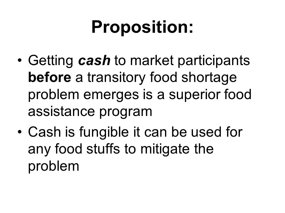 Proposition: Getting cash to market participants before a transitory food shortage problem emerges is a superior food assistance program.