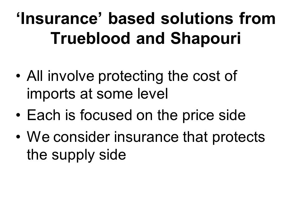'Insurance' based solutions from Trueblood and Shapouri