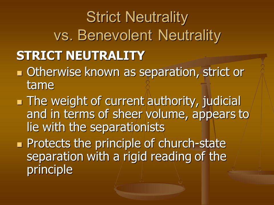 Strict Neutrality vs. Benevolent Neutrality