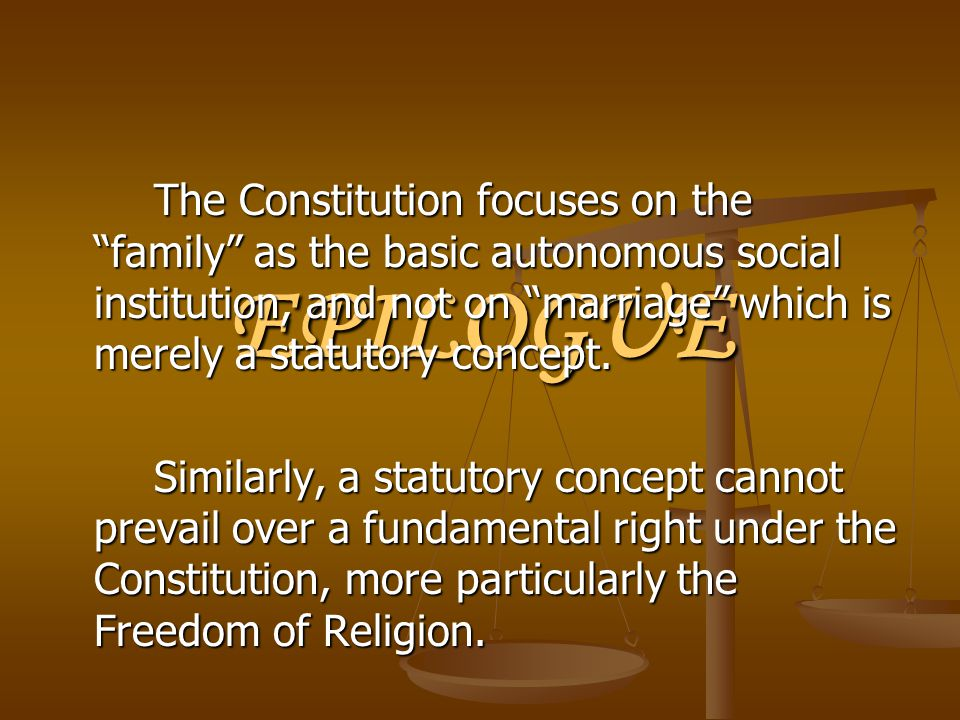 The Constitution focuses on the family as the basic autonomous social institution, and not on marriage which is merely a statutory concept.