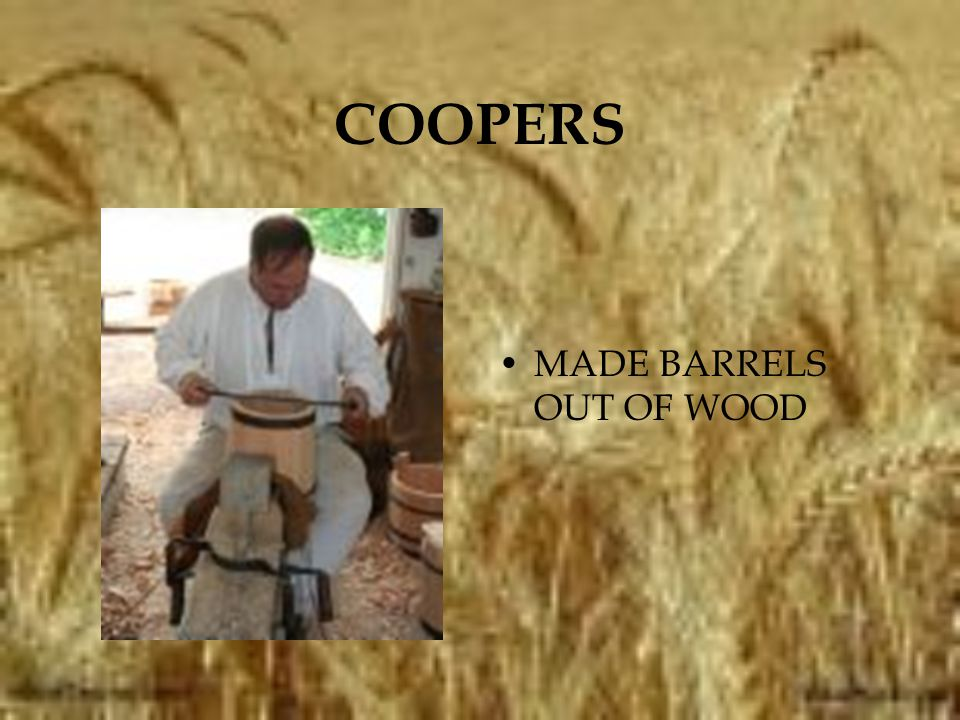 COOPERS MADE BARRELS OUT OF WOOD