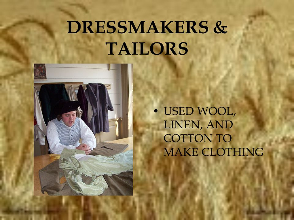 DRESSMAKERS & TAILORS USED WOOL, LINEN, AND COTTON TO MAKE CLOTHING
