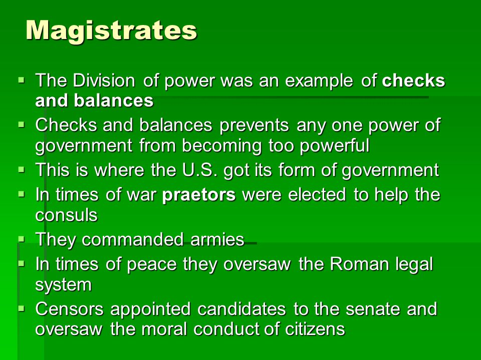 Magistrates The Division of power was an example of checks and balances.