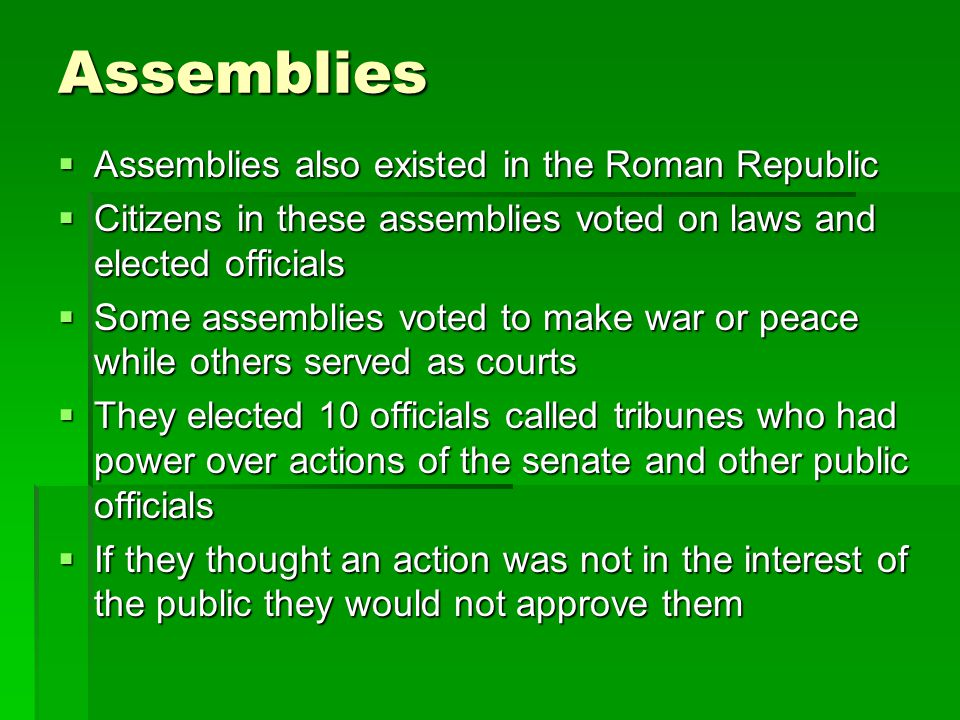 Assemblies Assemblies also existed in the Roman Republic