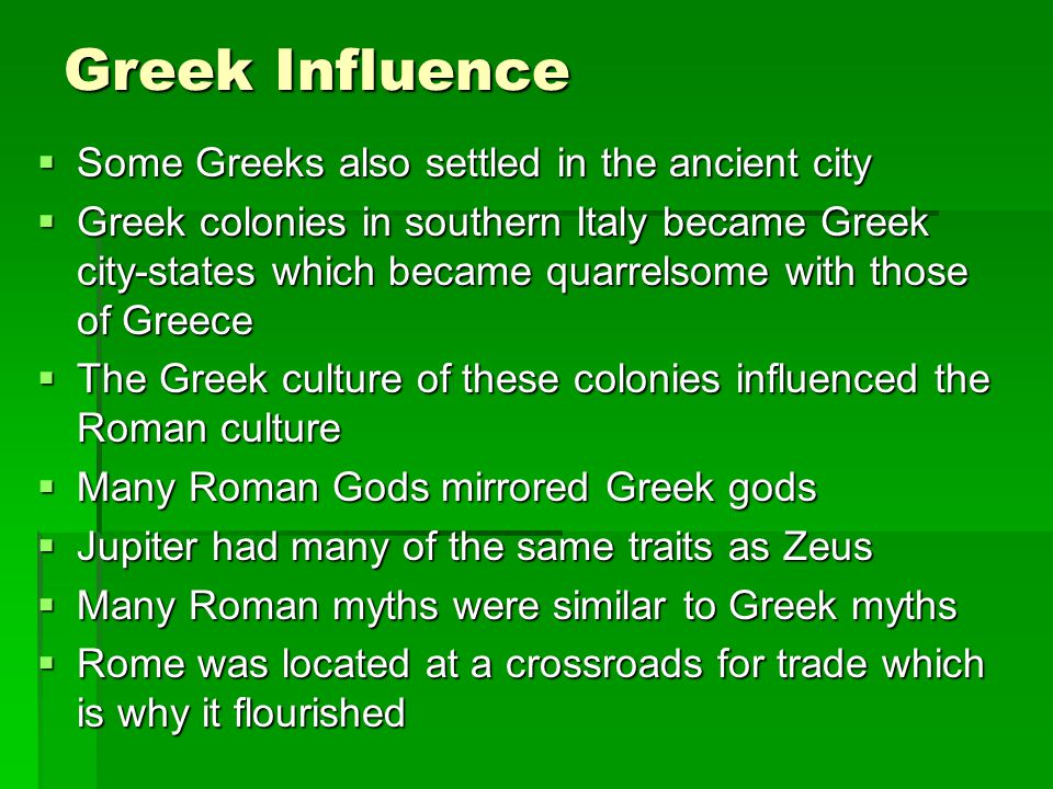 Greek Influence Some Greeks also settled in the ancient city