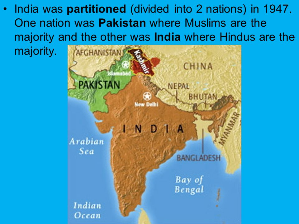 India was partitioned (divided into 2 nations) in 1947