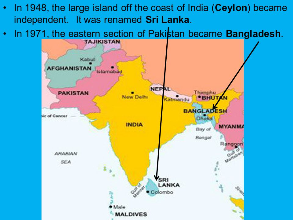 In 1948, the large island off the coast of India (Ceylon) became independent. It was renamed Sri Lanka.