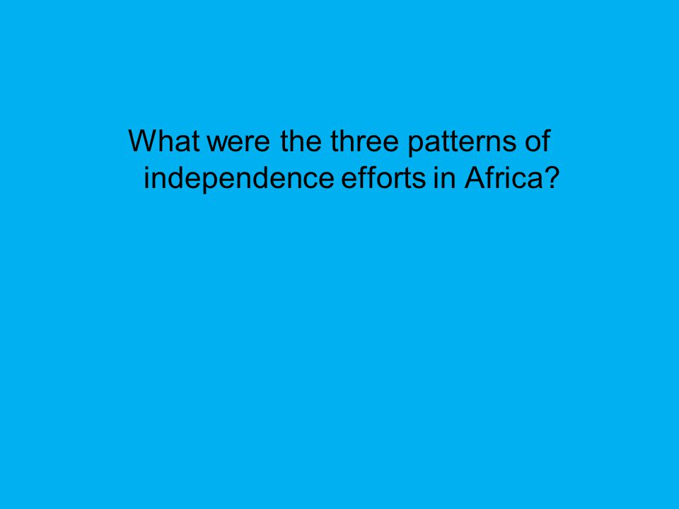 What were the three patterns of independence efforts in Africa