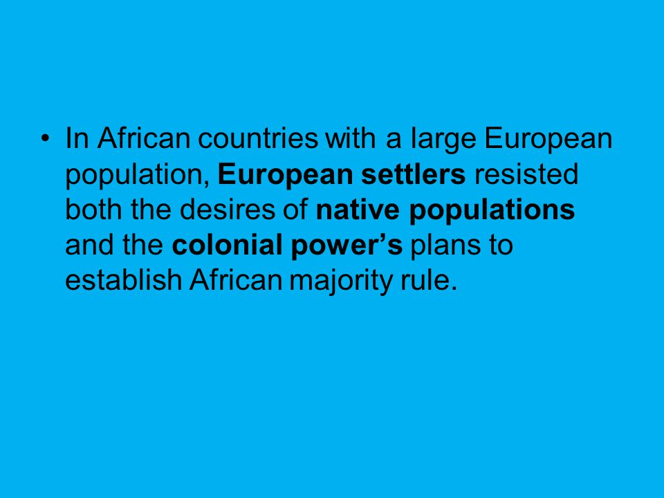 In African countries with a large European population, European settlers resisted both the desires of native populations and the colonial power's plans to establish African majority rule.