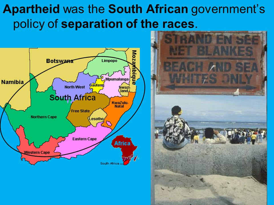 Apartheid was the South African government's policy of separation of the races.